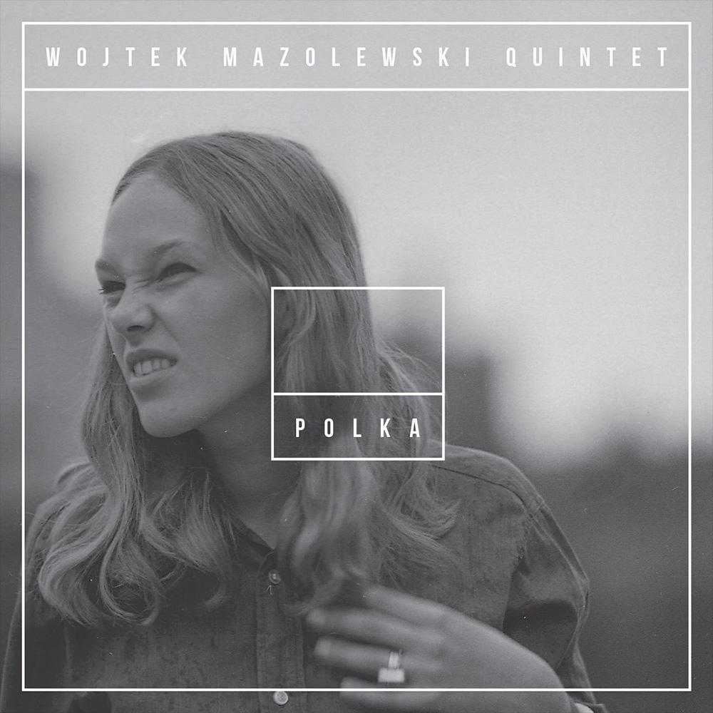 16. Wojtek Mazolewski Quintet - Polka